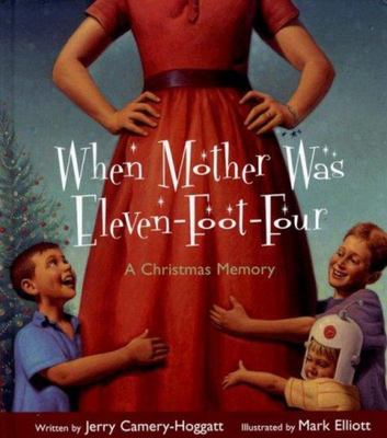 When Mother Was Eleven-Foot-Four - A Christmas Memory