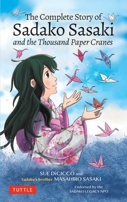 The Complete Story of Sadako Sasaki & the Thousand Paper Cranes