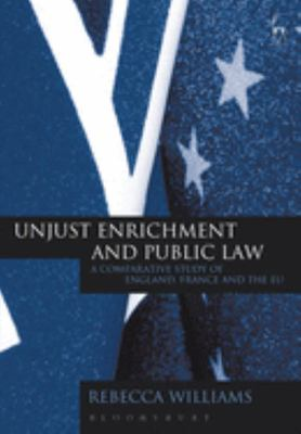 Unjust Enrichment and Public Law - A Comparative Study of England, France and the EU