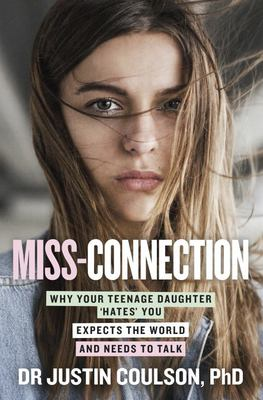 Miss-Connection: Why Your Teenage Daughter Hates You, Expects the World and Needs to Talk