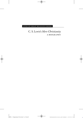 C. S. Lewis`s Mere Christianity - a Biography