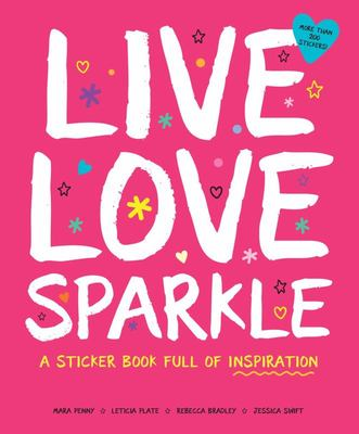 Live Love Sparkle: a Sticker Book Full of Inspiration
