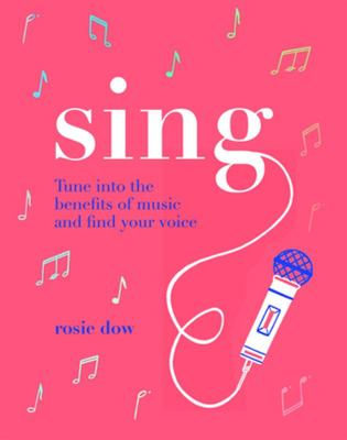 Sing: Tune into the benefits of music and find your voice