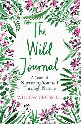 The Wild Journal - A Year of Nurturing Yourself Through Nature
