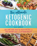 The Ultimate Ketogenic Cookbook : 100 Low-carb, High-fat Paleo Recipes for Easy Weight Loss and Optimum Health