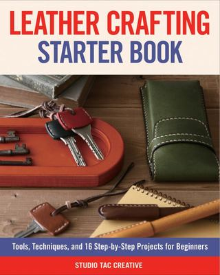 Leather Crafting Starter Book - Tools, Techniques, and 16 Step-By-Step Projects for Beginners
