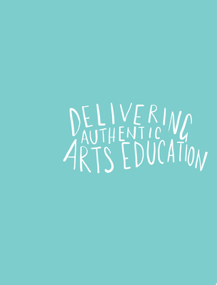 Delivering Authentic Arts Education with