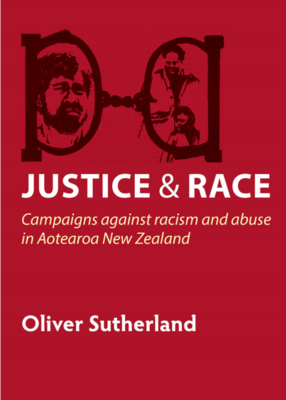 Justice & Race : Campaigns against racism and abuse in Aotearoa New Zealand