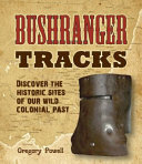 Bushranger Tracks Discover The Historic Sites Of Our Wild Colonial Past