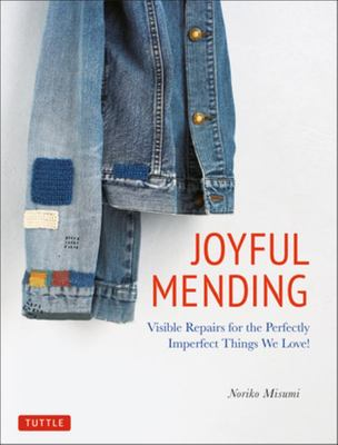 Joyful Mending - Visible Repairs for the Perfectly Imperfect Things You Love!
