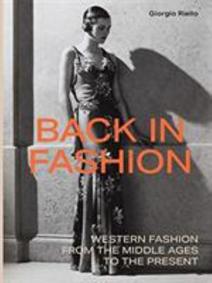 Back in Fashion - Western Fashion from the Middle Ages to the Present