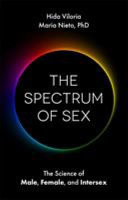 The Spectrum of Sex - The Science of Male, Female, and Intersex