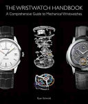 The Wristwatch Handbook - A Comprehensive Guide to Mechanical Wristwatches