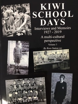 Kiwi School Days Volume 3 - Interviews and Memoirs 1927-2019 A multi-cultural perspective