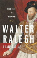 Walter Ralegh - Architect of Empire