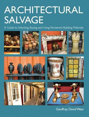 Architectural Salvage - A Guide to Selecting, Buying and Using Reclaimed Building Materials
