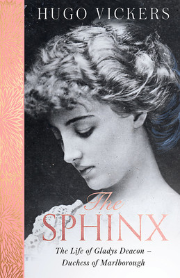 The Sphinx The Life of Gladys Deacon Duchess of Marlborough
