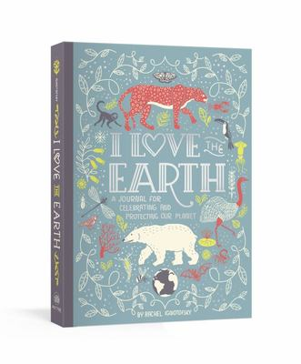 I Love the Earth - A Journal for Celebrating and Protecting Our Planet