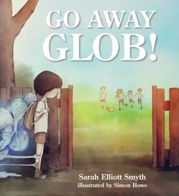 Go Away Glob (About Anxiety for Children)