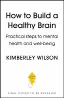How to Build a Healthy Brain - Practical Steps to Mental Health and Well-Being