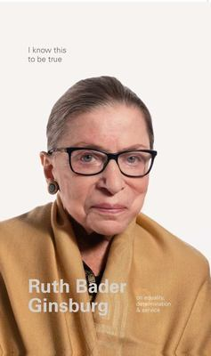 I Know This to Be True - Ruth Bader Ginsburg on Equality, Determination and Service