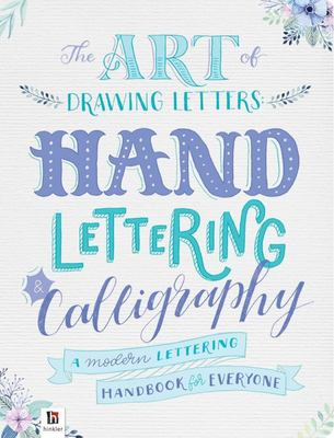 The Art Of Drawing Letters: Hand Lettering/Calligraphy