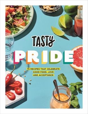Tasty Pride - 75 Recipes That Celebrate Good Food, Love and Acceptance