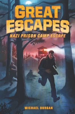 Great Escapes #1: Nazi Prison Camp Escape - True Stories of Bold Breakouts, Daring Disappearances, and Death-Defying Adventures in History