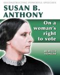 Susan B. Anthony - On a Woman's Right to Vote