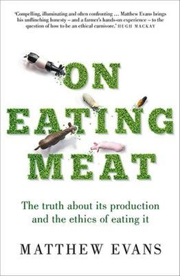 On Eating Meat - The truth about its production and the ethics of eating it