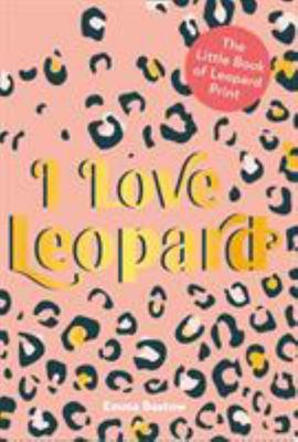 I Love Leopard - The Little Book of Leopard Print