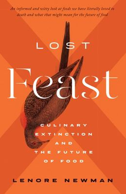 Lost Feast - Culinary Extinction and the Future of Food (HB)