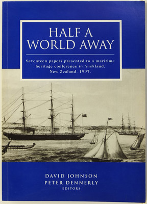 Half a World Away - Proceedings of a Conference Held at the New Zealand National Maritime Museum, 12-14 September 1997