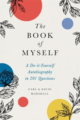 The Book of Myself - A Do-It-Yourself Autobiography in 201 Questions