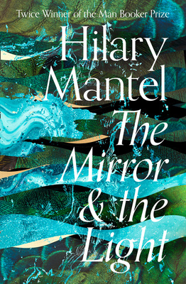 The Mirror And The Light (Wolf Hall Trilogy Book 3)