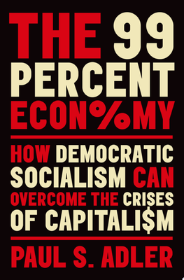 The 99 Percent Economy - How Democratic Socialism Can Overcome the Crises of Capitalism