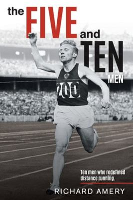 The Five and Ten Men - Ten Men Who Redefined Distance Running