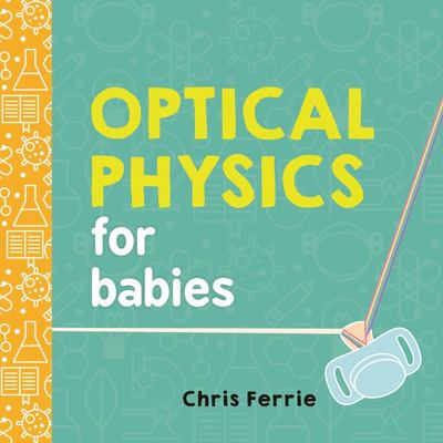 Optical Physics for Babies (Board Book)