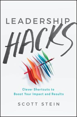 Leadership Hacks - Clever shortcuts to boost your impacts and results