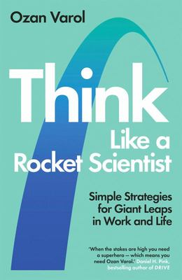 Think Like a Rocket Scientist - Strategies for Turning the Impossible into the Possible
