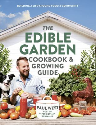 The Edible Garden Cookbook and Growing Guide