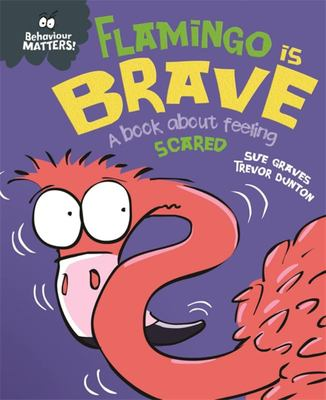 Behaviour Matters: Flamingo Is Brave - A Book about Feeling Scared