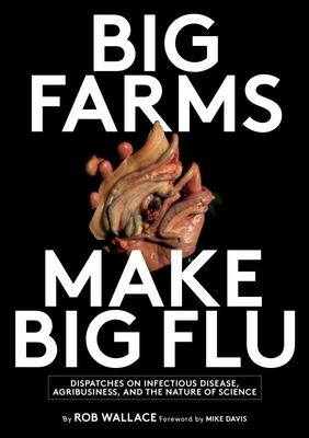 Big Farms Make Big Flu - Dispatches on Influenza, Agribusiness, and the Nature of Scien