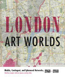 London Art Worlds - Mobile, Contingent, and Ephemeral Networks, 1960-1980