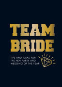 Team Bride - Tips and Ideas for the Hen Party and Wedding of the Year