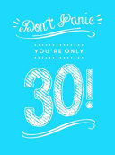 Don't Panic, You're Only 30! - Quips and Quotes on Getting Older
