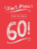 Don't Panic, You're Only 60! - Quips and Quotes on Getting Older