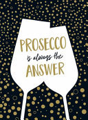 Prosecco Is Always the Answer - The Perfect Gift for Wine Lovers