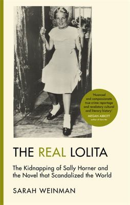 The Real Lolita - The Kidnapping of Sally Horner and the Novel That Scandalized the World