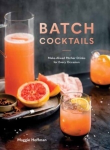 Batch Cocktails - Make-Ahead Pitcher Drinks for Every Occasion